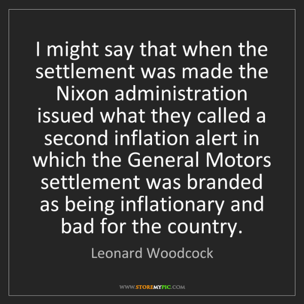 Leonard Woodcock: I might say that when the settlement was made the Nixon...