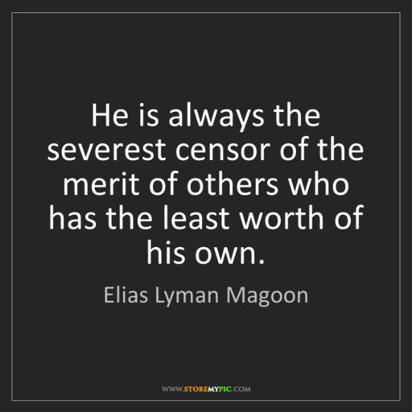 Elias Lyman Magoon: He is always the severest censor of the merit of others...