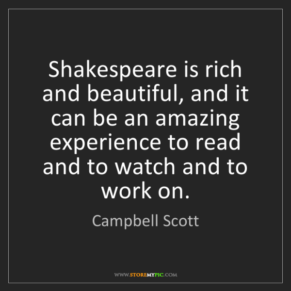 Campbell Scott: Shakespeare is rich and beautiful, and it can be an amazing...