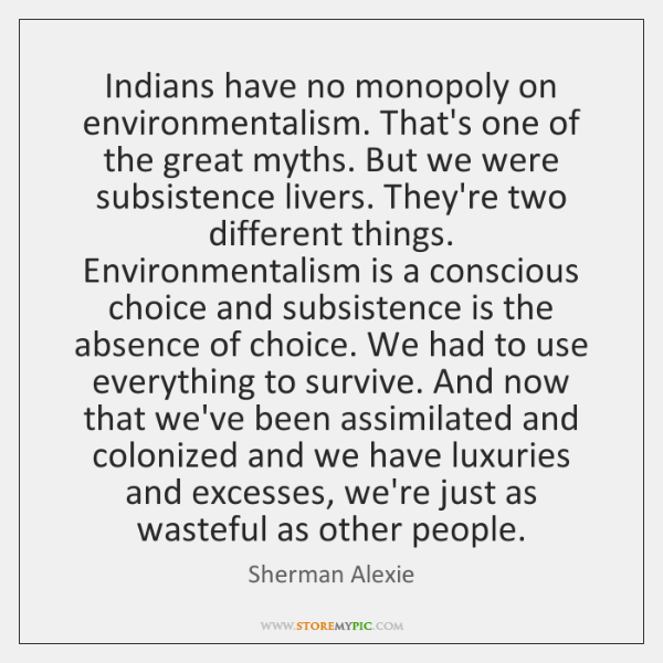 Indians have no monopoly on environmentalism. That's one of the great myths. ...