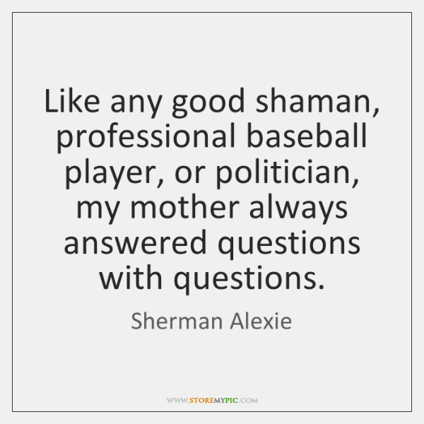 Like any good shaman, professional baseball player, or politician, my mother always ...