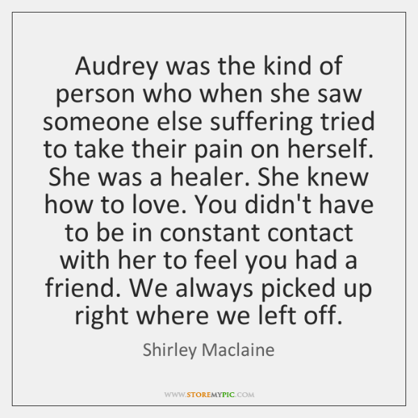 Audrey was the kind of person who when she saw someone else ...