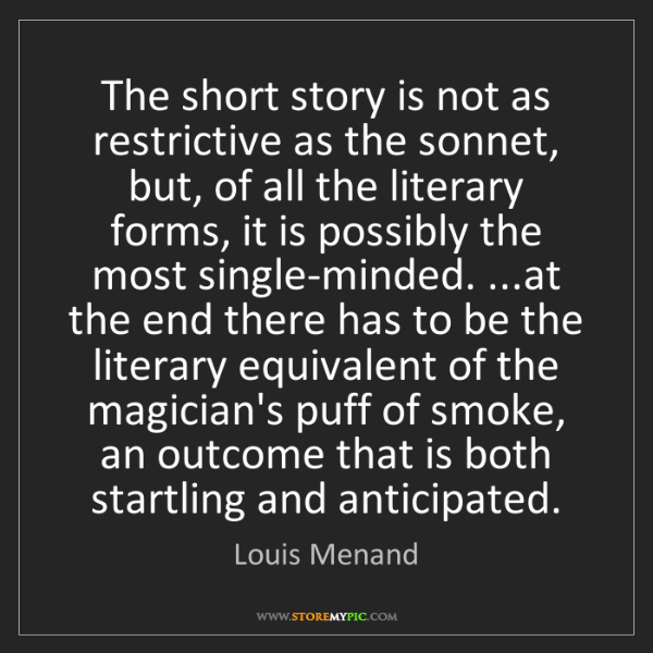 Louis Menand: The short story is not as restrictive as the sonnet,...