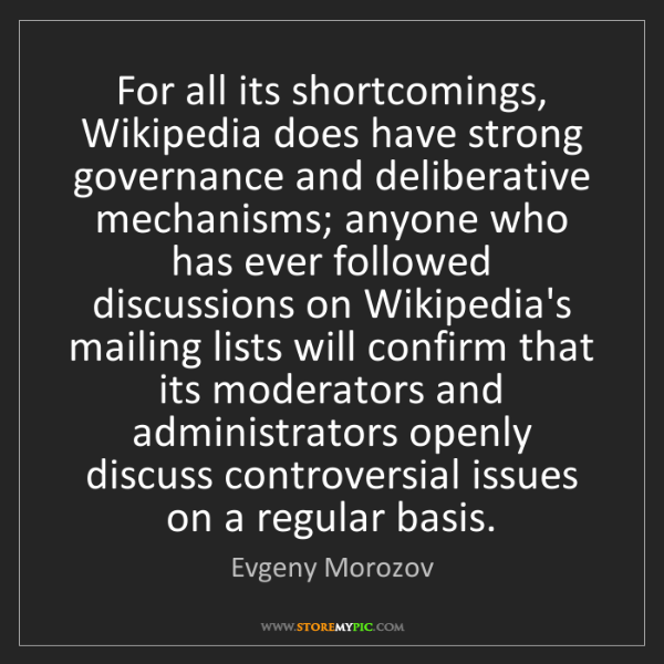 Evgeny Morozov: For all its shortcomings, Wikipedia does have strong...