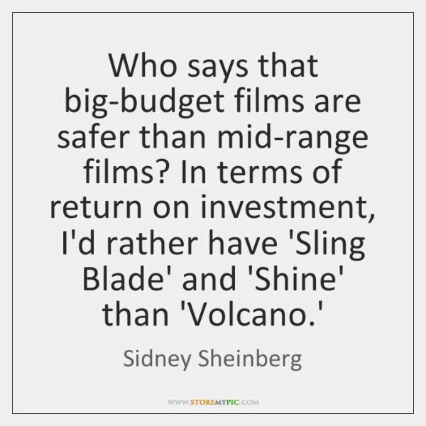 Who says that big-budget films are safer than mid-range films? In terms ...