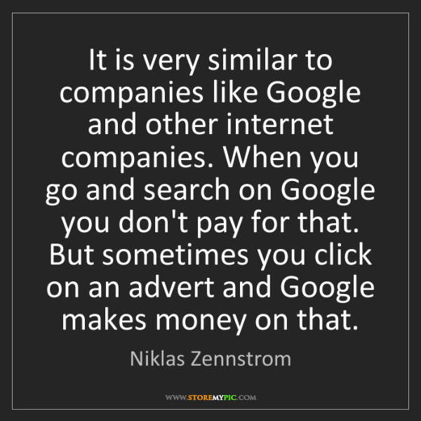 Niklas Zennstrom: It is very similar to companies like Google and other...