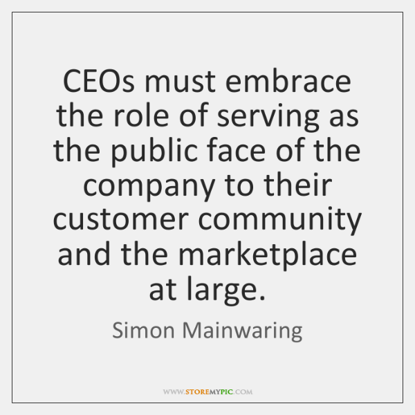CEOs must embrace the role of serving as the public face of ...