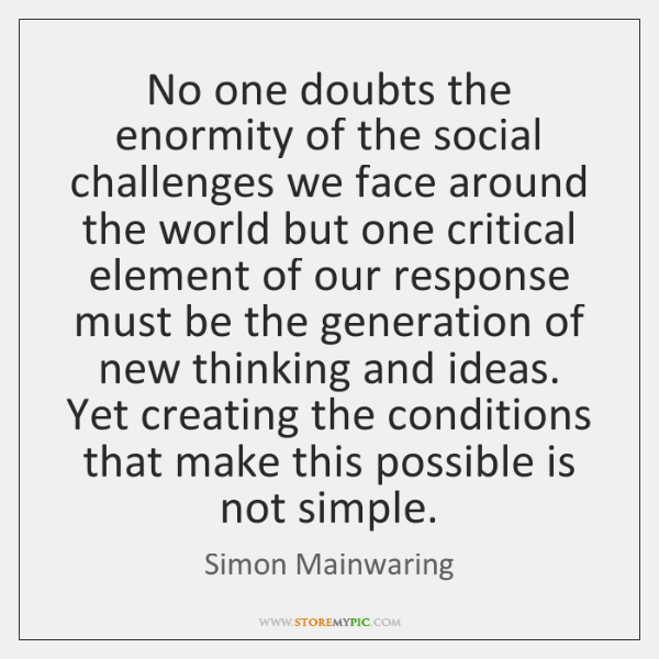No one doubts the enormity of the social challenges we face around ...