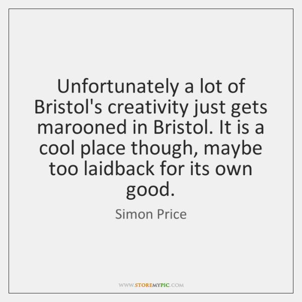 Unfortunately a lot of Bristol's creativity just gets marooned in Bristol. It ...