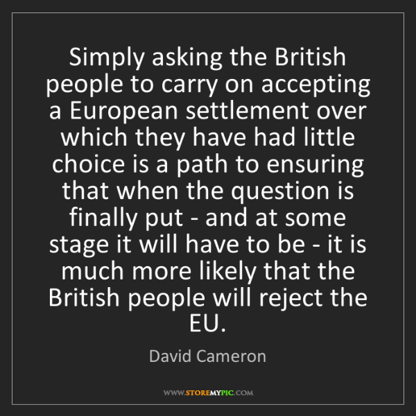 David Cameron: Simply asking the British people to carry on accepting...