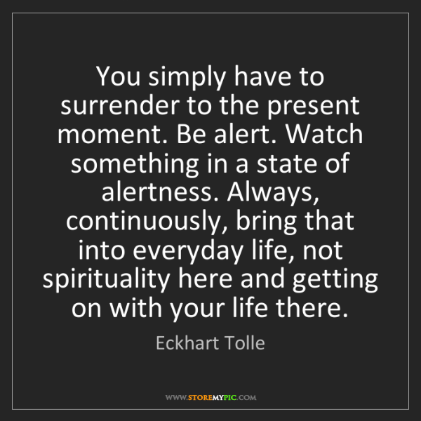 Eckhart Tolle: You simply have to surrender to the present moment. Be...