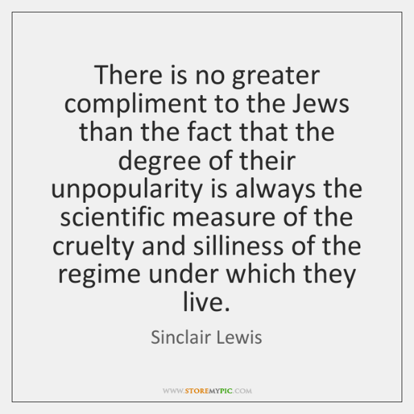There is no greater compliment to the Jews than the fact that ...