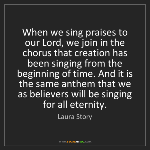Laura Story: When we sing praises to our Lord, we join in the chorus...