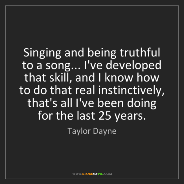 Taylor Dayne: Singing and being truthful to a song... I've developed...