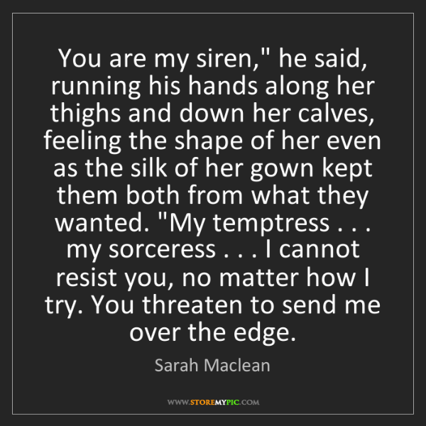 "Sarah Maclean: You are my siren,"" he said, running his hands along her..."