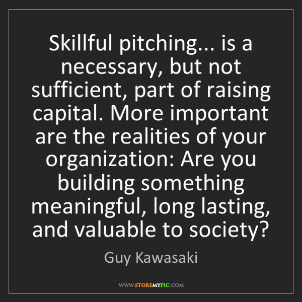 Guy Kawasaki: Skillful pitching... is a necessary, but not sufficient,...