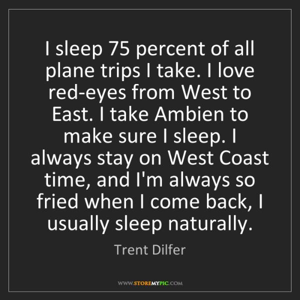 Trent Dilfer: I sleep 75 percent of all plane trips I take. I love...
