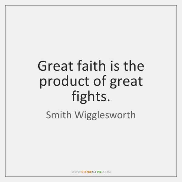 Great faith is the product of great fights.