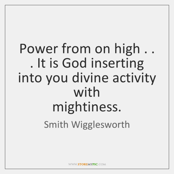 Power from on high . . . It is God inserting into you divine activity ...