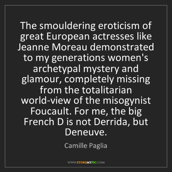 Camille Paglia: The smouldering eroticism of great European actresses...