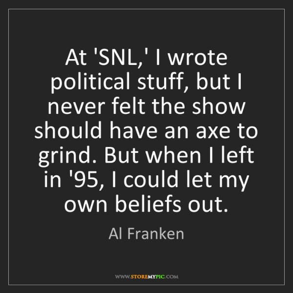 Al Franken: At 'SNL,' I wrote political stuff, but I never felt the...