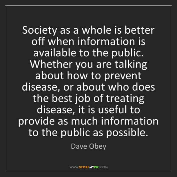 Dave Obey: Society as a whole is better off when information is...