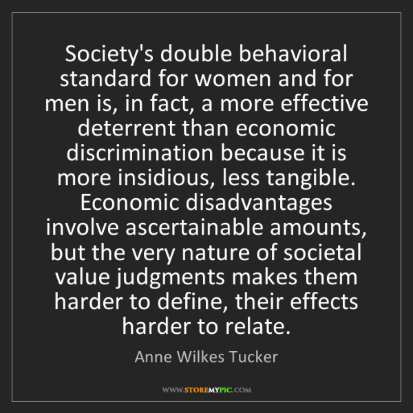 Anne Wilkes Tucker: Society's double behavioral standard for women and for...