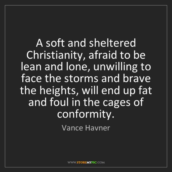Vance Havner: A soft and sheltered Christianity, afraid to be lean...