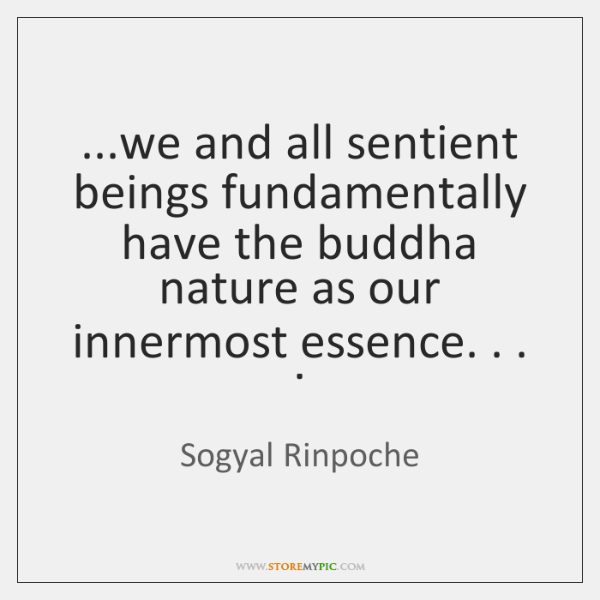...we and all sentient beings fundamentally have the buddha nature as our ...