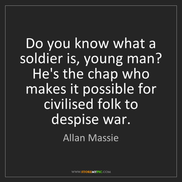 Allan Massie: Do you know what a soldier is, young man? He's the chap...