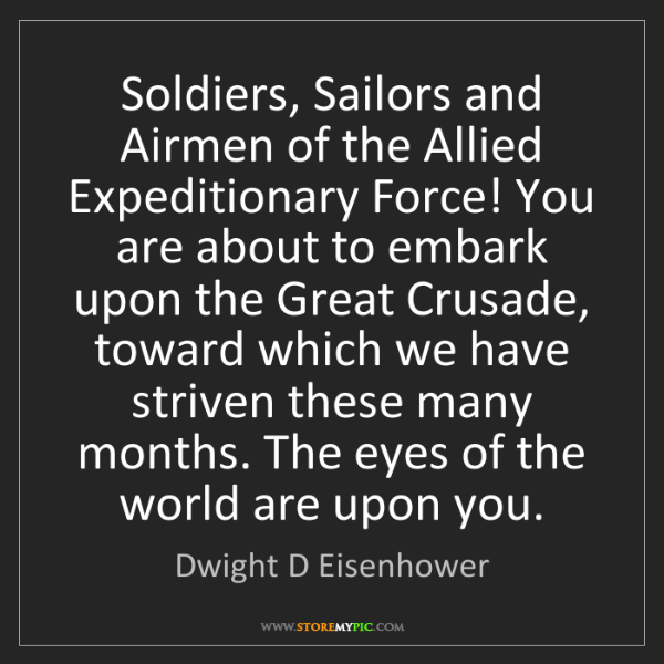 Dwight D Eisenhower: Soldiers, Sailors and Airmen of the Allied Expeditionary...