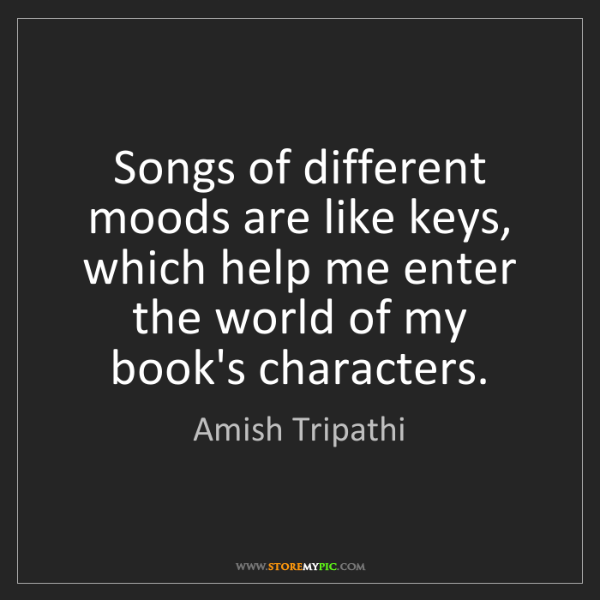 Amish Tripathi: Songs of different moods are like keys, which help me...