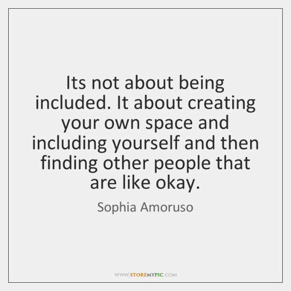 Its Not About Being Included It About Creating Your Own Space And