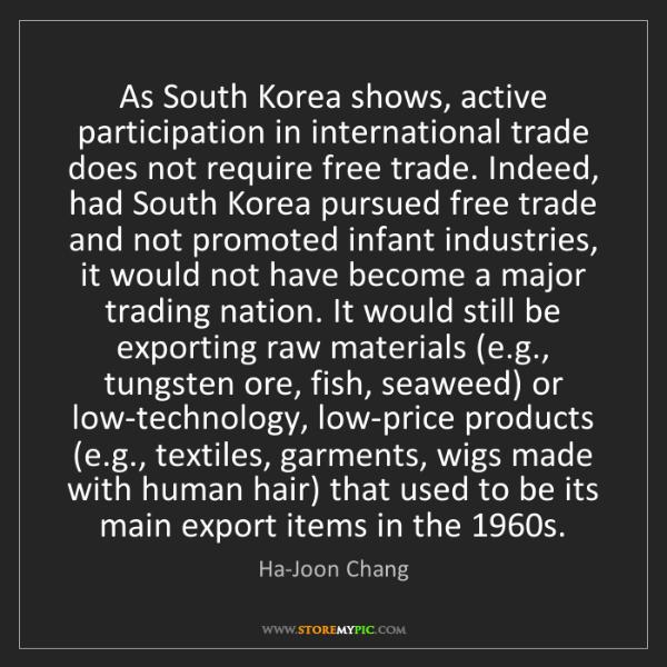 Ha-Joon Chang: As South Korea shows, active participation in international...