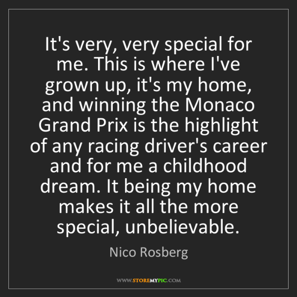 Nico Rosberg: It's very, very special for me. This is where I've grown...