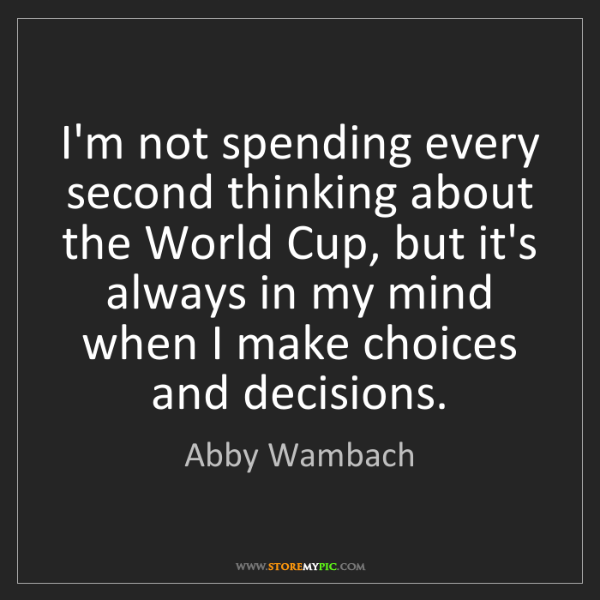 Abby Wambach: I'm not spending every second thinking about the World...