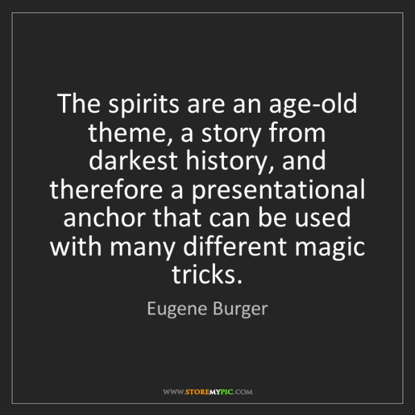 Eugene Burger: The spirits are an age-old theme, a story from darkest...