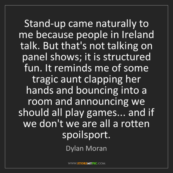 Dylan Moran: Stand-up came naturally to me because people in Ireland...