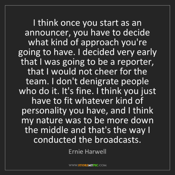 Ernie Harwell: I think once you start as an announcer, you have to decide...