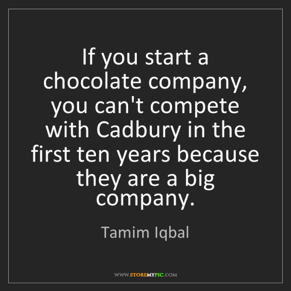 Tamim Iqbal: If you start a chocolate company, you can't compete with...