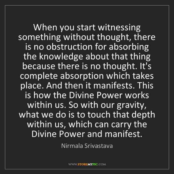 Nirmala Srivastava: When you start witnessing something without thought,...