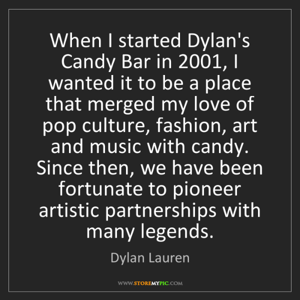 Dylan Lauren: When I started Dylan's Candy Bar in 2001, I wanted it...