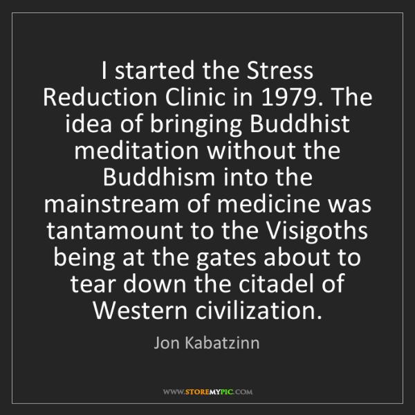 Jon Kabatzinn: I started the Stress Reduction Clinic in 1979. The idea...