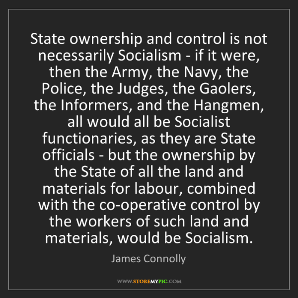 James Connolly: State ownership and control is not necessarily Socialism...