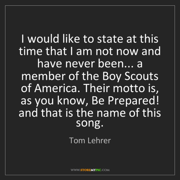Tom Lehrer: I would like to state at this time that I am not now...