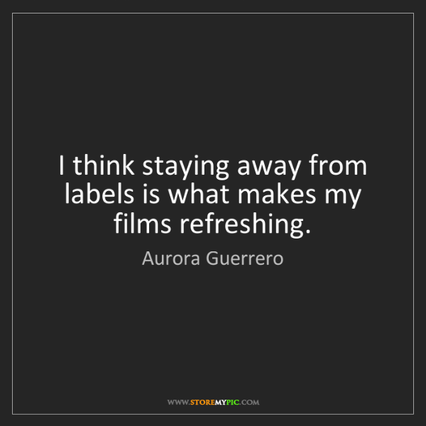Aurora Guerrero: I think staying away from labels is what makes my films...