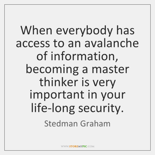 When everybody has access to an avalanche of information, becoming a master ...