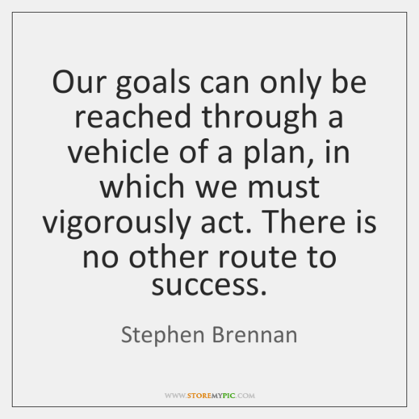 Our goals can only be reached through a vehicle of a plan, ...