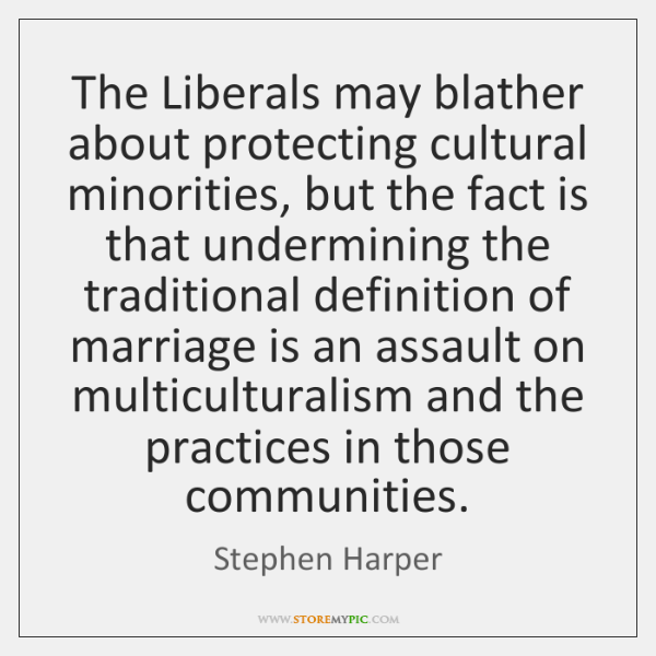The Liberals may blather about protecting cultural minorities, but the fact is ...