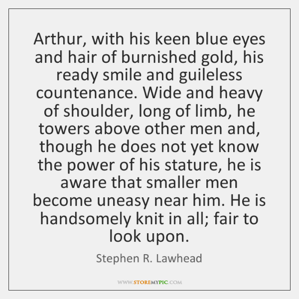 Arthur, with his keen blue eyes and hair of burnished gold, his ...